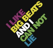I Like Big Beats and I Can not Lie!