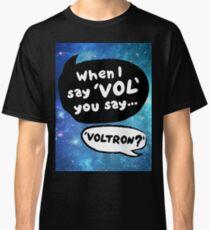 When I Say VOL you say... VOLTRON Classic T-Shirt