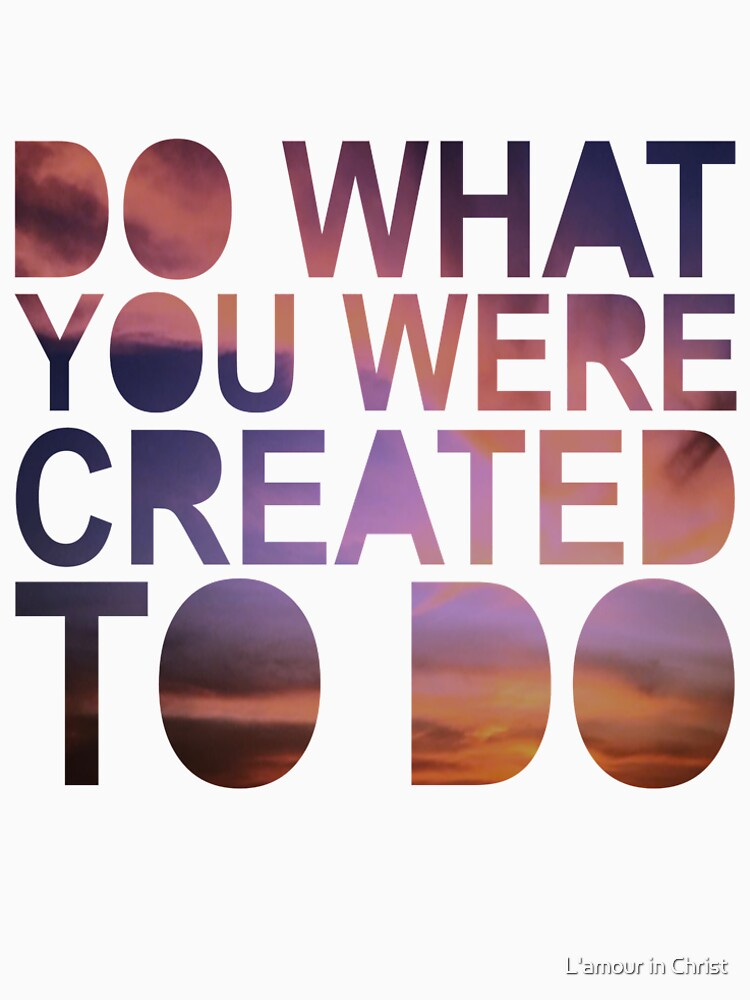 """Do What You Were Created To Do"" 1 CORINTHIANS 13:4-5 by kytialamour"