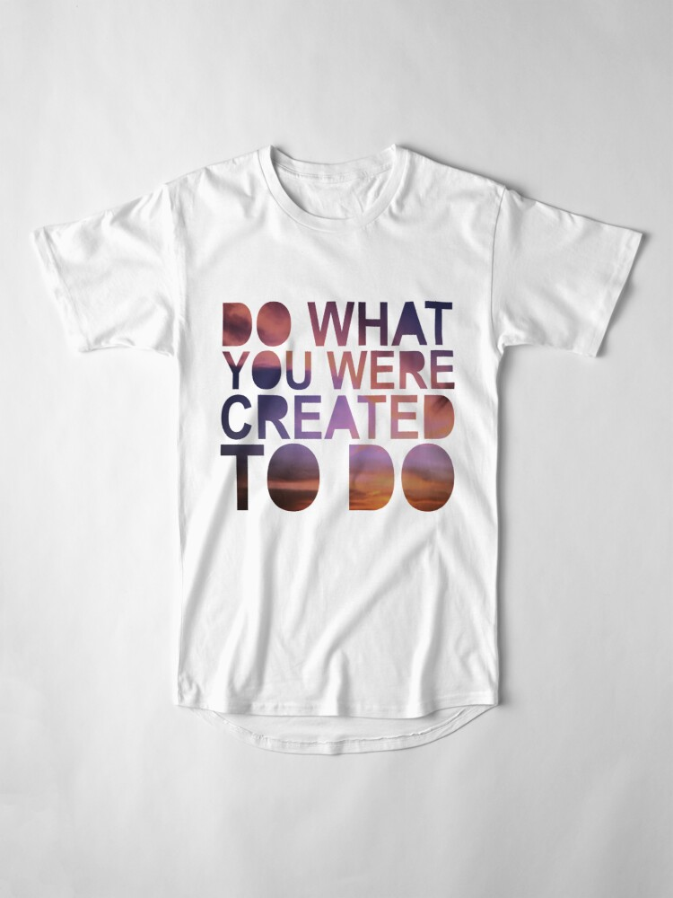 """Alternate view of """"Do What You Were Created To Do"""" 1 CORINTHIANS 13:4-5 Long T-Shirt"""