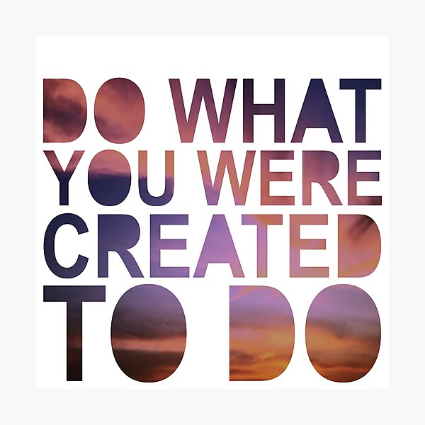 """""""Do What You Were Created To Do"""" 1 CORINTHIANS 13:4-5 Photographic Print"""