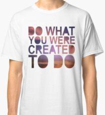 """Do What You Were Created To Do"" 1 CORINTHIANS 13:4-5 Classic T-Shirt"