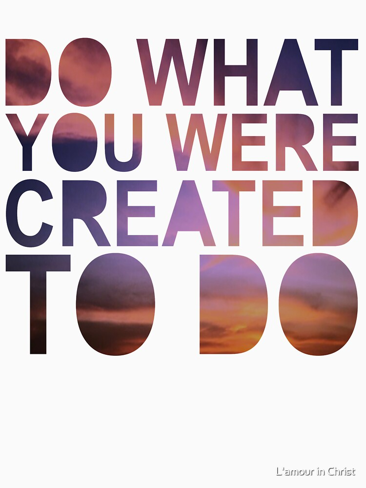 """""""Do What You Were Created To Do"""" 1 CORINTHIANS 13:4-5 by kytialamour"""