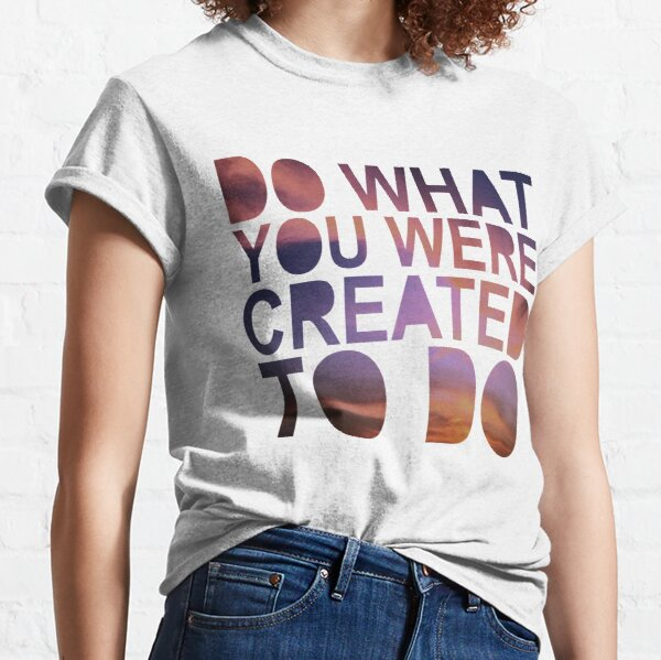 """Do What You Were Created To Do"" 1 CORINTHIANS 13:4-5 Classic T-Shirt"