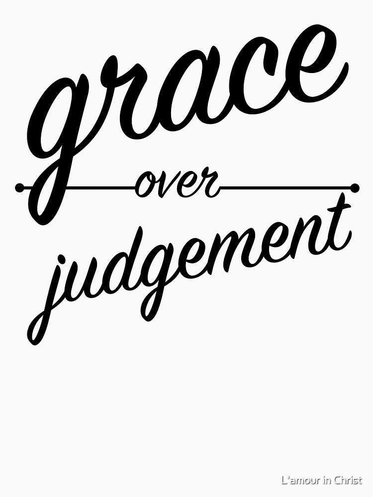 """""""Grace Over Judgement"""" COLOSSIANS 3:13 by kytialamour"""