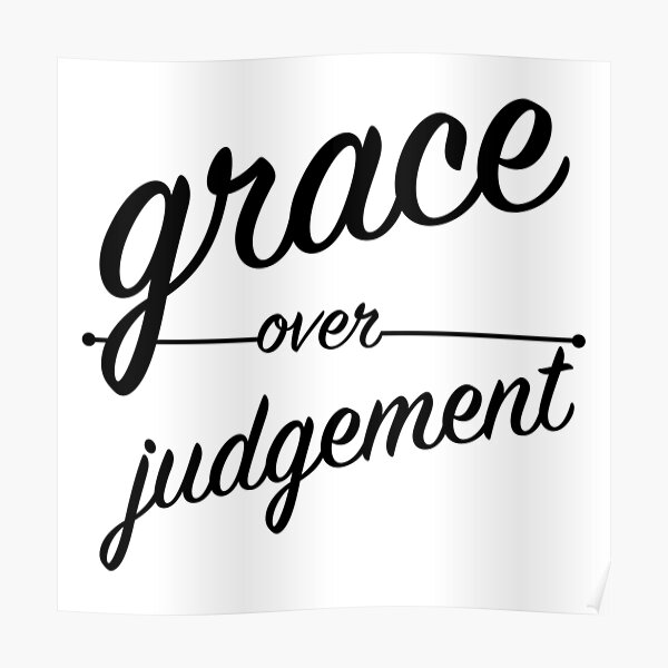 """""""Grace Over Judgement"""" COLOSSIANS 3:13 Poster"""
