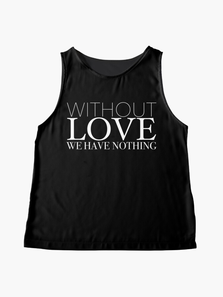 """Alternate view of """"Without Love We Have Nothing"""" 1 CORINTHIANS 13:4-5 Sleeveless Top"""