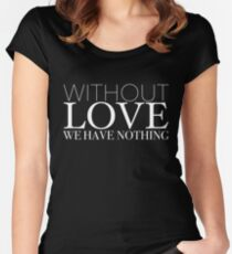 """Without Love We Have Nothing"" 1 CORINTHIANS 13:4-5 Women's Fitted Scoop T-Shirt"