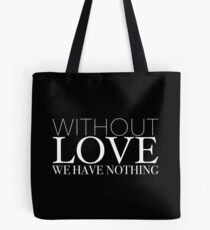 """Without Love We Have Nothing"" 1 CORINTHIANS 13:4-5 Tote Bag"