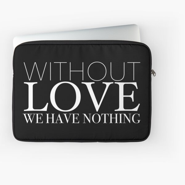"""""""Without Love We Have Nothing"""" 1 CORINTHIANS 13:4-5 Laptop Sleeve"""