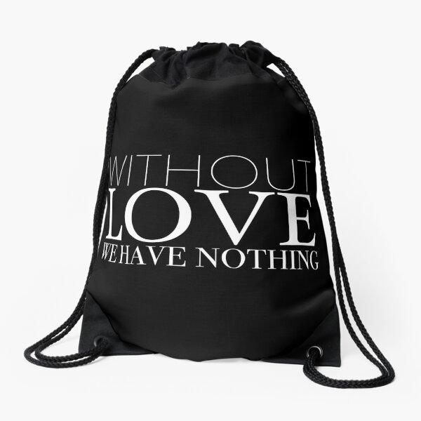 """Without Love We Have Nothing"" 1 CORINTHIANS 13:4-5 Drawstring Bag"