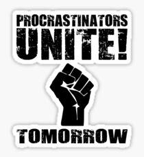 Procrastinators Unite! Tomorrow Sticker
