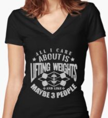All I Care About Is Lifting Weights Bodybuilding Gym Motivation Women's Fitted V-Neck T-Shirt