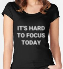 IT'S HARD TO FOCUS TODAY ! FUNNY T-SHIRT Women's Fitted Scoop T-Shirt