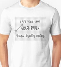 I See You Have Graph Paper You Must Be Plotting Something Funny Math Pun T-Shirt