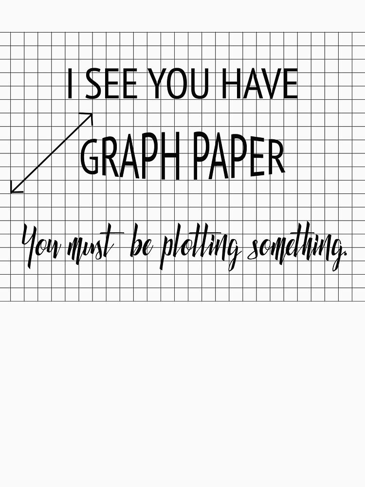 Veo que tiene papel cuadriculado Debe trazar algo divertido Matemáticas Pun de karmcg