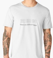 These Are Difficult Times Funny Music Joke T Shirt Men's Premium T-Shirt