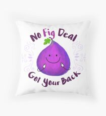 No Fig Deal Got Your Back -Punny Garden Throw Pillow