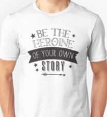 Be the HEROINE of your own story Unisex T-Shirt