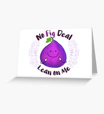 No Fig Deal Lean on Me - Punny Garden Greeting Card