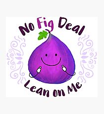 No Fig Deal Lean on Me - Punny Garden Photographic Print