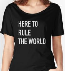 HERE to RULE the World Women's Relaxed Fit T-Shirt