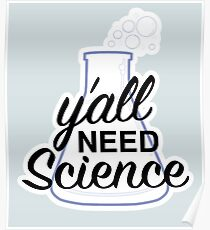 Y'all Need Science Poster