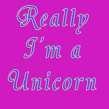 Really I'm A Unicorn - Fantasy T-Shirt Top by deanworld