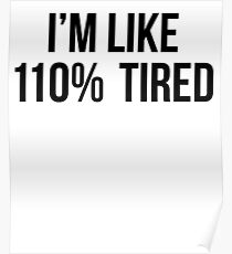 I'm Like 110% Tired Poster