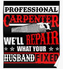 A Carpenter Repairs What Your Husband Fixed T-Shirt Poster