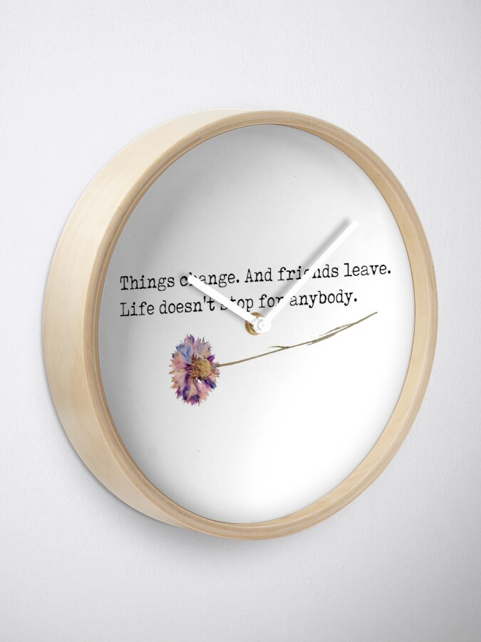 """Alternate view of """"Things change. And friends leave. Life doesn't stop for anybody. - perks of being a wallflower Clock"""