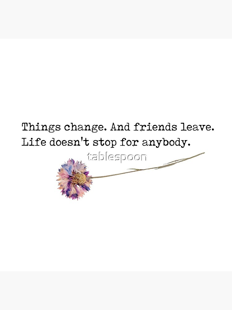 """""""Things change. And friends leave. Life doesn't stop for anybody. - perks of being a wallflower by tablespoon"""