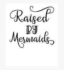 Raised By Mermaids Photographic Print