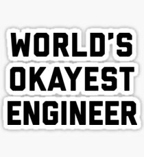 World's Okayest Engineer Funny Quote Sticker