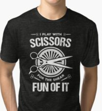 I Play with Scissors for the Shear Fun of it T-Shirt Tri-blend T-Shirt