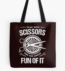 I Play with Scissors for the Shear Fun of it T-Shirt Tote Bag