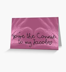You're the Connie to my Jacob Greeting Card