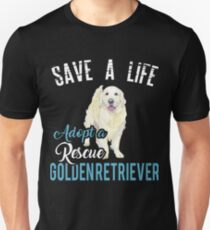 Save a life adopt a rescue Golden Retriever T-Shirt