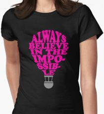 Always Belive In The Impossible Womens Fitted T-Shirt