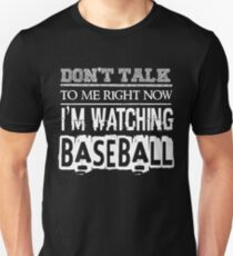 Don't Talk To Me Right Now I'm Watching Baseball - Funny  Unisex T-Shirt