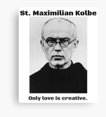 St. Maximillian Kolbe: Only Love is Creative Canvas Print