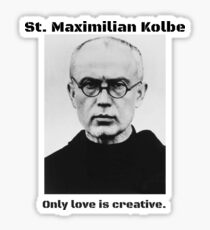 St. Maximillian Kolbe: Only Love is Creative Sticker