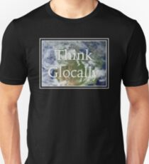 Think Glocally  T-Shirt