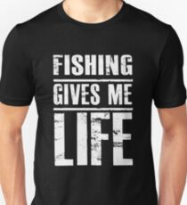 Fisher Gives Me Life - Funny Fishing  Unisex T-Shirt