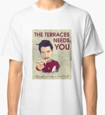 Terraces Needs You Classic T-Shirt