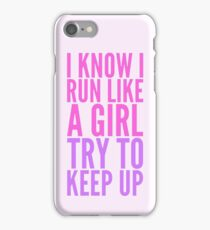 I KNOW I RUN LIKE A GIRL TRY TO KEEP UP iPhone Case/Skin