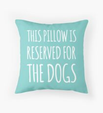 this pillow is reserved for the dogs Throw Pillow