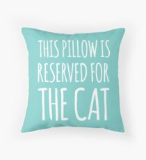 this pillow is reserved for the cat Throw Pillow