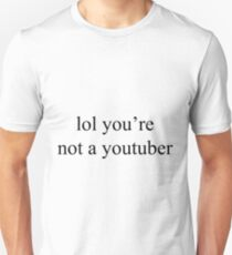 lol you're not a youtuber T-Shirt