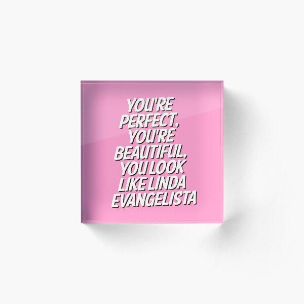 you're perfect etc Acrylic Block